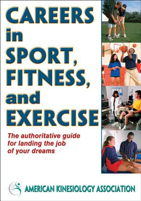 Careers in Sport, Fitness and Exercise By American Kinesiology Association
